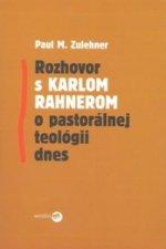 Rozhovor s Karlom Rahnerom o pastorálnej teológii dnes