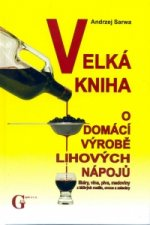 Velká kniha o domácí výrobě lihových nápojů