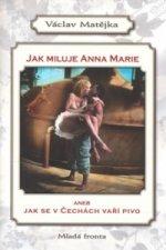 Jak miluje Anna Marie aneb Jak se v Čechách vaří pivo