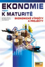 Ekonomie nejen k maturitě Ekonomické výpočty a projekty
