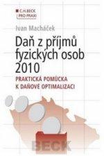 Daň z příjmů fyzických osob 2010. Praktická pomůcka k daňové optimalizaci
