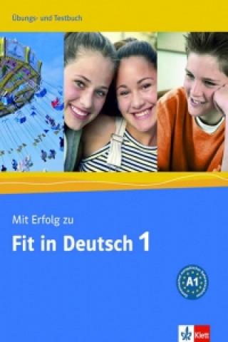 Mit Erfolg zu Fit in Deutsch 1 Ubungs-Testbuch