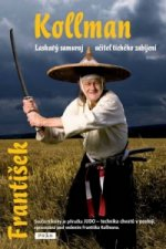 František Kollman laskavý samuraj Učitel tichého zabíjení