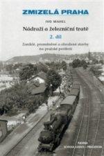 Zmizelá Praha Nádraží a železniční tratě 2.díl