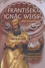 František Ignác Weiss Sochař českého pozdního baroka