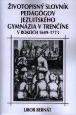 Životopisný slovník pedagógov jezuitského gymnázia v Trenčíne v rokoch 1649-1773