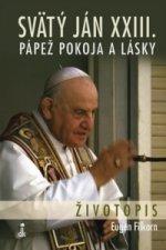 Svätý Ján XXIII. Pápež pokoja a lásky