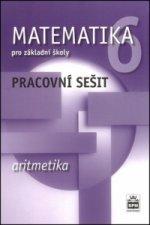 Matematika 6 pro základní školy Aritmetika Pracovní sešit