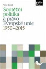 Soutěžní politika a právo Evropské unie 1950–2015