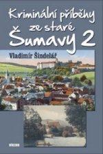 Kriminální příběhy ze staré Šumavy 2