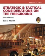 Strategic & Tactical Considerations on the Fireground