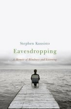 Eavesdropping - A Memoir of Blindness and Listening