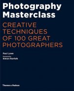 Photography Masterclass:Creative Techniques of 100 Great Photographers
