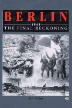 Berlin 1945 the Final Reckoning