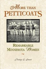 More Than Petticoats: Remarkable Minnesota Women