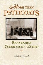 More than Petticoats: Remarkable Connecticut Women