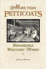 More Than Petticoats: Remarkable Wisconsin Women