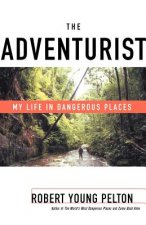THE ADVENTURIST: MY LIFE IN DANGEROUS PL