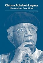 Chinua Achebe's Legacy. Illuminations from Africa