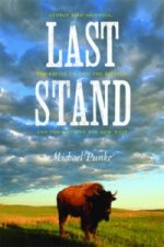 Last Stand: George Bird Grinnell, the Battle to Save the Buffalo, and the Birth of the New West