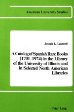 Catalog of Spanish Rare Books (1701-1974) in the Library of the University of Illinois and in Selected North American Libraries