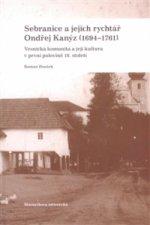SEBRANICE A JEJICH RYCHTÁŘ ONDŘEJ KANÝZ (1694-1761)