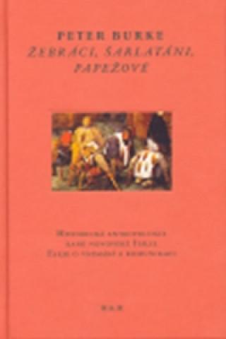 Žebráci, šarlatáni, papežové - Historická antropologie raně novověké Itálie; Eseje o vnímání a komunikaci