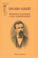 Eduard Albert. Příspěvky k životopisu a edice korespondence