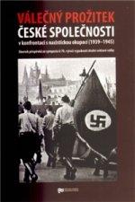 Válečný prožitek české společnosti v konfrontaci s nacistickou okupací