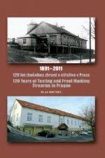 120 let zkušebny zbraní a střeliva v Praze 1891-2011 / 120 Years of Testing and Proof Marking Firearms in Prague