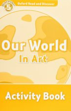 Oxford Read and Discover: Level 5: Our World in Art Activity Book