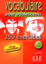 VOCABULAIRE POUR ADOLESCENTS 250 EXERCICES: NIVEAU INTERMEDIAIRE