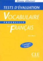 VOCABULAIRE PROGRESSIF DU FRANCAIS: NIVAU DEBUTANT - TESTS D'EVALUATION