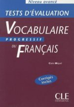 VOCABULAIRE PROGRESSIF DU FRANCAIS: NIVEAU AVANCE - TESTS D'EVALUATION