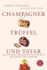CHAMPAGNER, TRÜFFEL UND TATAR: Neue kuriose Geschichten aus der Welt der Speisen und Getränke