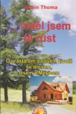 ...viděl jsem tě růst - O prastarém a novém životě se dřevem, lesem a Měsícem