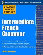 Practice Makes Perfect: Intermediate French Grammar
