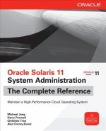 Oracle Solaris 11 System Administration The Complete Referen