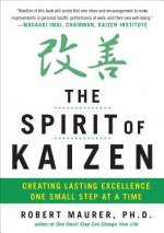 Spirit of Kaizen: Creating Lasting Excellence One Small Step