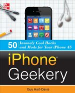 IPhone Geekery: 50 Insanely Cool Hacks and Mods for Your IPh