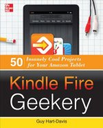 Kindle Fire Geekery: 50 Insanely Cool Projects for Your Amaz