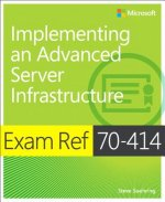 Exam Ref 70-414 Implementing an Advanced Server Infrastructure (MCSE)