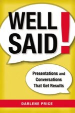 Well Said! Presentations and Conversations That Get Results
