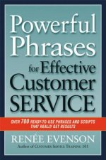 Powerful Phrases for Effective Customer Service: Over 700 Ready-to- Use Phrases and Scripts That Really Get Results