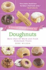 Baker's Field Guide to Doughnuts: More Than 60 Warm and Fres