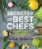Secrets of Great Chefs Recipes, Techniques, and Tricks from
