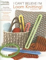 I Can't Believe I'm Loom Knitting