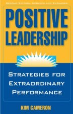 Positive Leadership: Strategies for Extraordinary Performanc