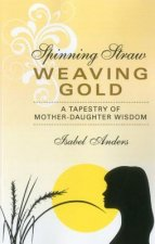 Spinning Straw, Weaving Gold
