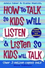 How to Talk to Kids So Kids Will Listen and Listen So Kids W